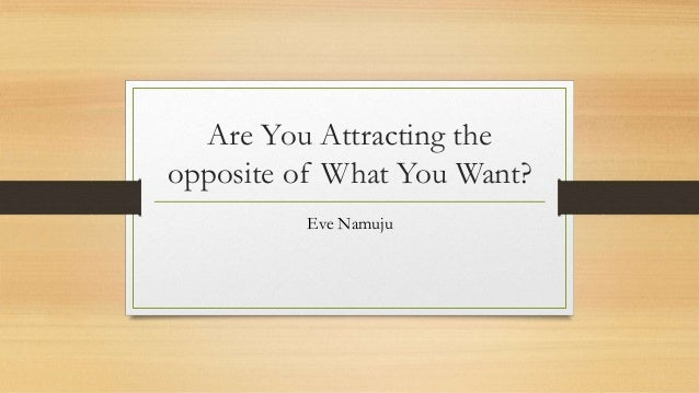Are You Attracting the opposite of What You Want? Eve Namuju