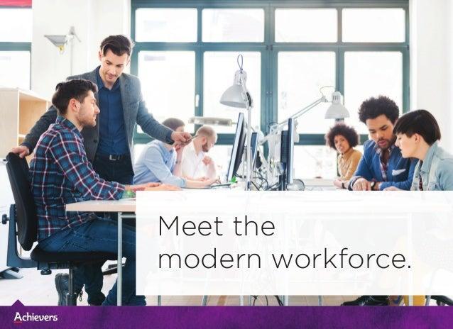 Meet the modern workforce.