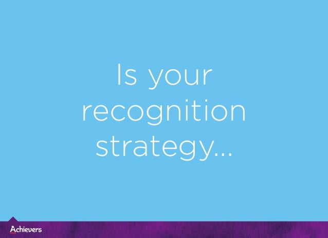Is your recognition strategy...