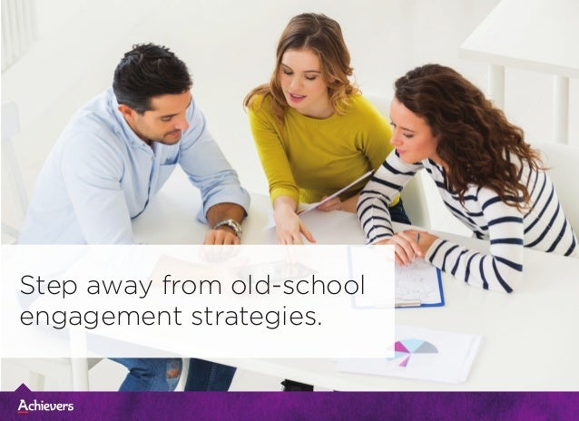 Step away from old-school engagement strategies.