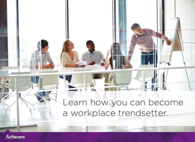 Learn how you can become a workplace trendsetter.