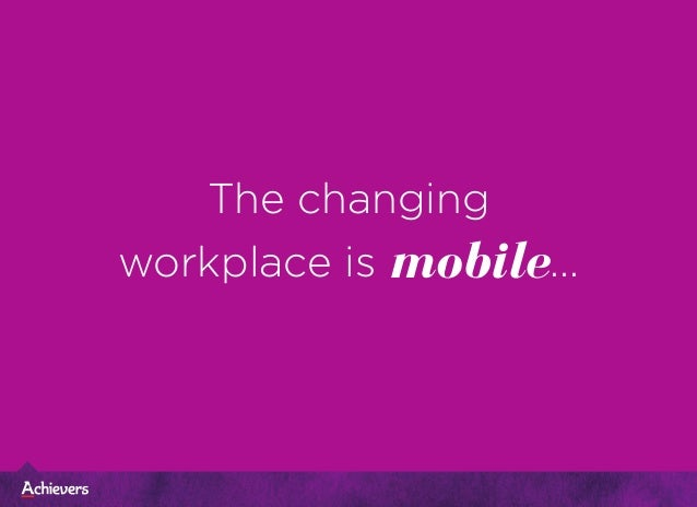 The changing workplace is mobile...