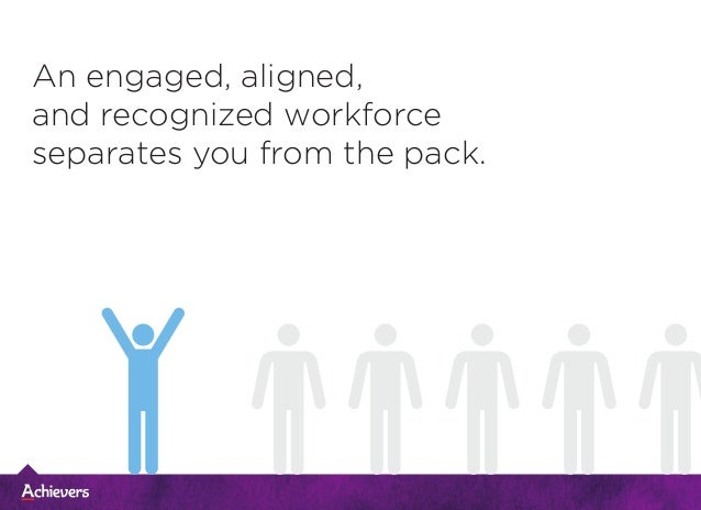 An engaged, aligned, and recognized workforce separates you from the pack.