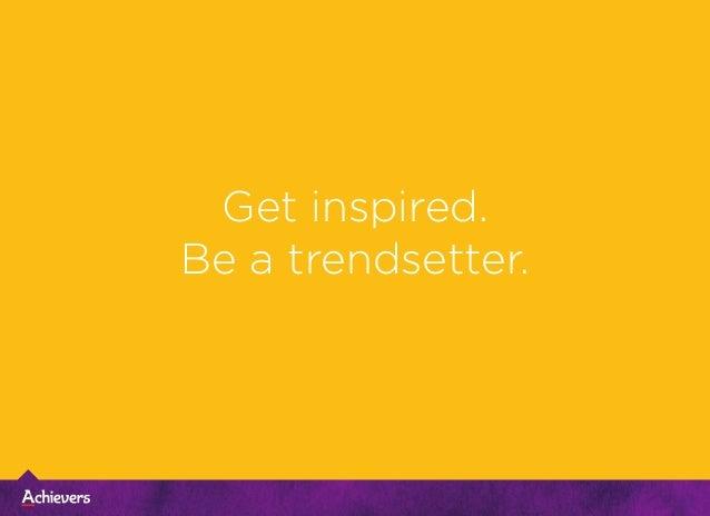 Get inspired. Be a trendsetter.