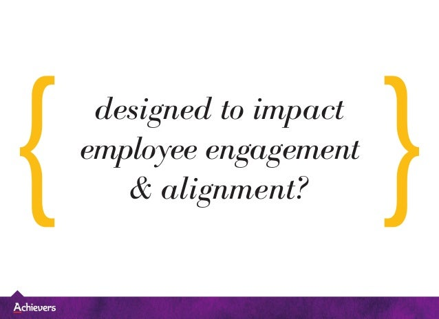 designed to impact employee engagement & alignment?
