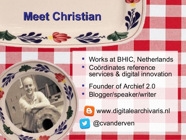 Meet ChristianMeet Christian  Works at BHIC, Netherlands  Coördinates reference services & digital innovation  Founder ...
