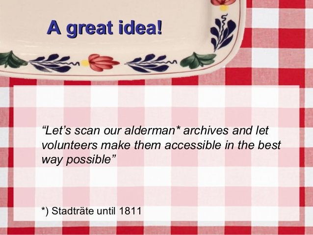 """A great idea!A great idea! """"Let's scan our alderman* archives and let volunteers make them accessible in the best way poss..."""