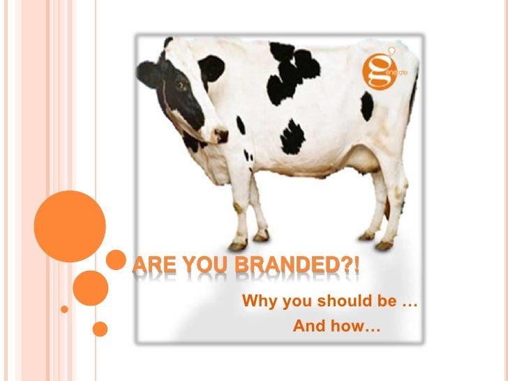 Are you branded?!<br />Why you should be …<br />And how… <br />