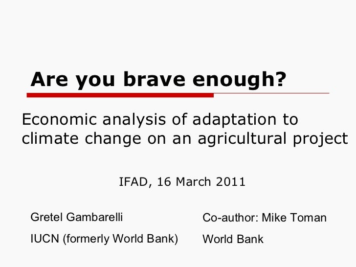 Are you brave enough?  Economic analysis of adaptation to climate change on an agricultural project Gretel Gambarelli IUCN...
