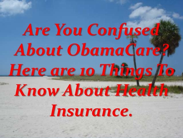 Are You Confused About ObamaCare? Here are 10 Things To Know About Health Insurance.