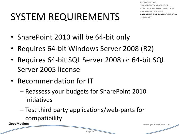 System requirements<br />SharePoint 2010 will be 64-bit only<br />Requires 64-bit Windows Server 2008 (R2)<br />Requires 6...