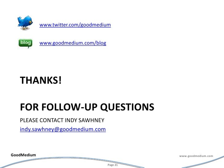 Thanks!For follow-up questions<br />Please contact indy sawhney <br />indy.sawhney@goodmedium.com<br />www.twitter.com/goo...