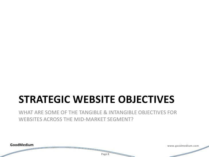 Strategic website objectives<br />What are some of the Tangible & Intangible objectives for websites across the mid-market...