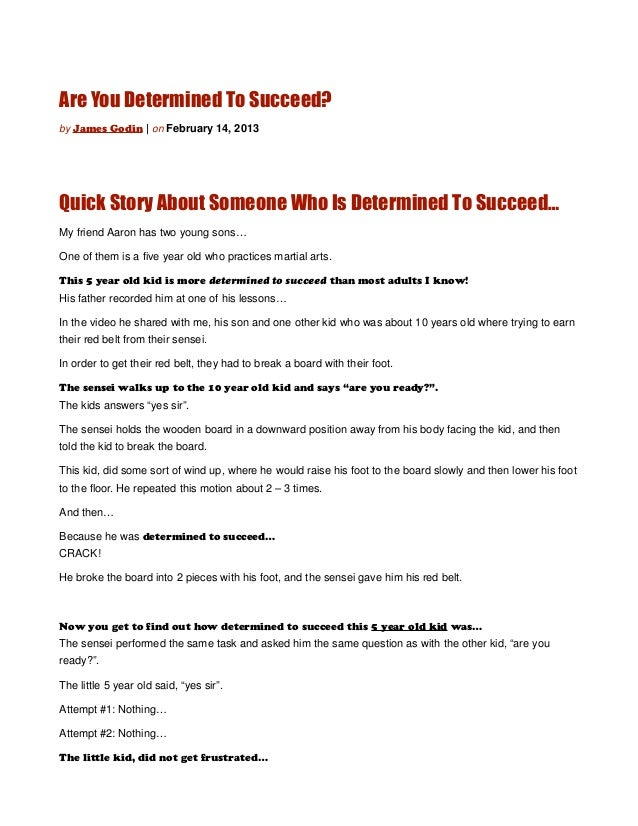 Are You Determined To Succeed?by James Godin   on February 14, 2013Quick Story About Someone Who Is Determined To Succeed…...