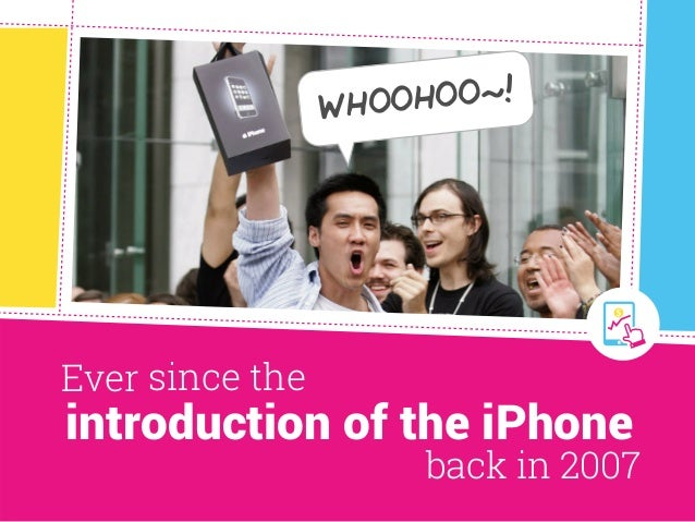 introduction of the iPhone back in 2007 Ever since the WHOOHOO~!