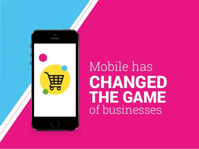 of businesses Mobile has CHANGED THE GAME