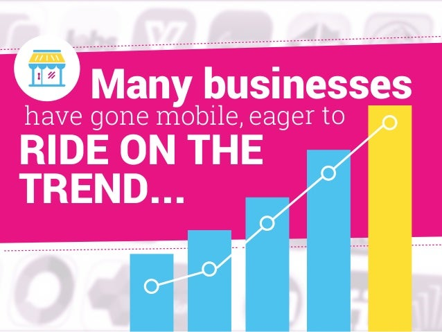 eager to Many businesses have gone mobile, RIDE ON THE TREND...