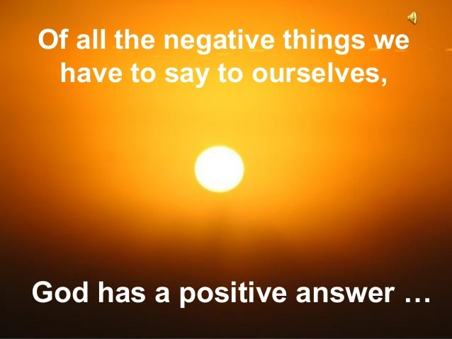 Of all the negative things we have to say to ourselves,  Are You Feeling Negative? God has a positive answer … ♫ Turn on y...