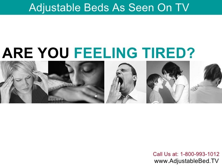 Call Us at: 1-800-993-1012 www.AdjustableBed.TV Adjustable Beds As Seen On TV ARE YOU  FEELING TIRED?