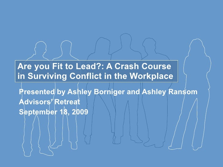 Are you Fit to Lead?: A Crash Course in Surviving Conflict in the Workplace Presented by Ashley Borniger and Ashley Ransom...