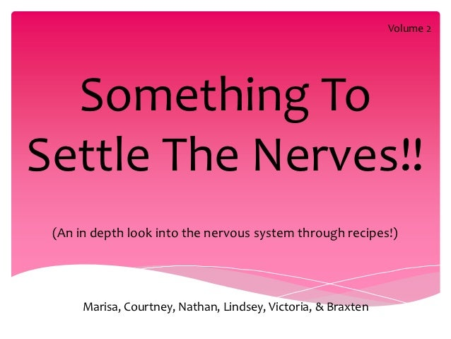 Volume 2  Something ToSettle The Nerves!! (An in depth look into the nervous system through recipes!)      Marisa, Courtne...