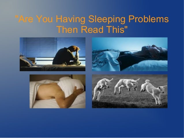 """""""Are You Having Sleeping Problems Then Read This"""""""