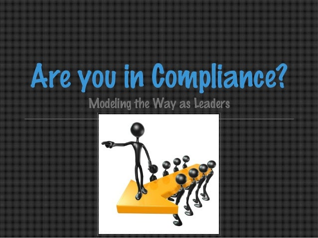 Are you in Compliance? Modeling the Way as Leaders