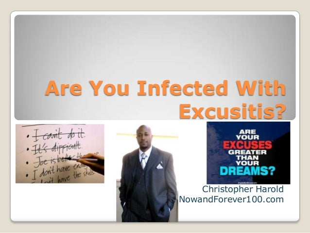 Are You Infected With            Excusitis?                Christopher Harold            NowandForever100.com