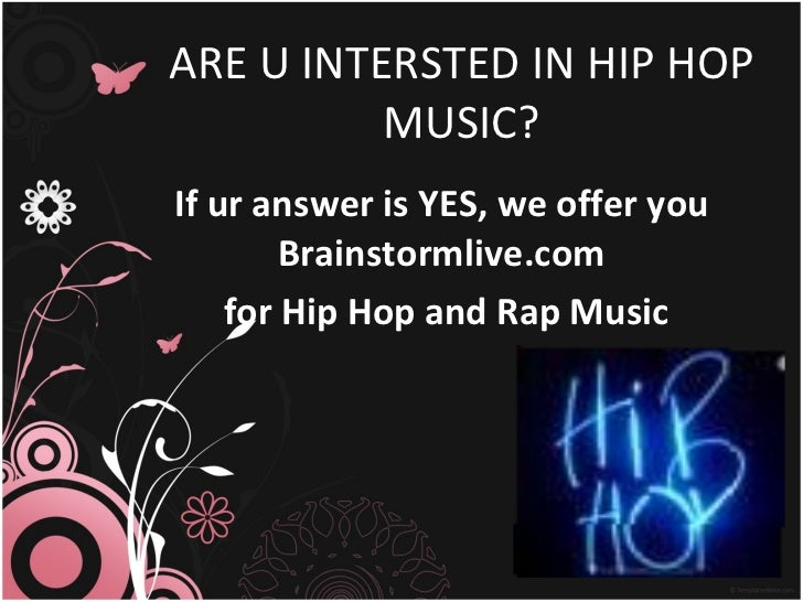 ARE U INTERSTED IN HIP HOP MUSIC? If ur answer is YES, we offer you Brainstormlive.com for Hip Hop and Rap Music
