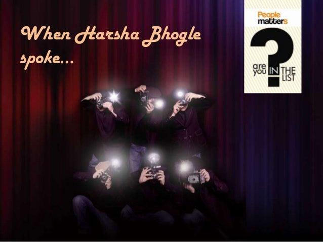 When Harsha Bhoglespoke…