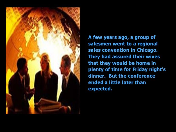A few years ago, a group of salesmen went to a regional sales convention in Chicago. They had assured their wives that the...