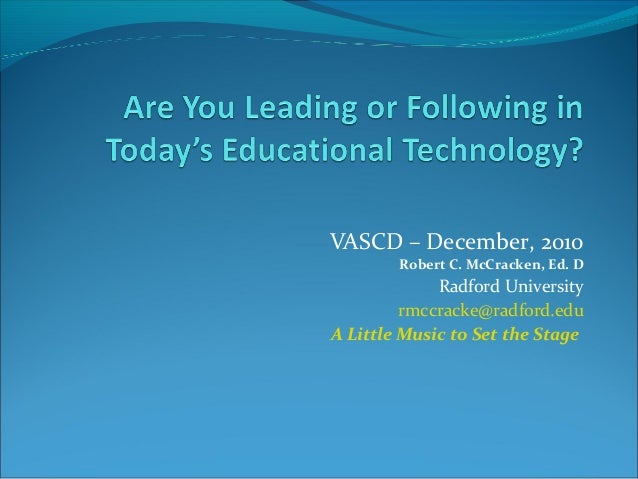 VASCD – December, 2010 Robert C. McCracken, Ed. D Radford University rmccracke@radford.edu A Little Music to Set the Stage