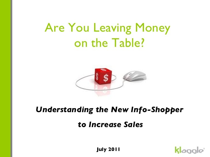Are You Leaving Money  on the Table? Understanding the New Info-Shopper to Increase Sales July 2011