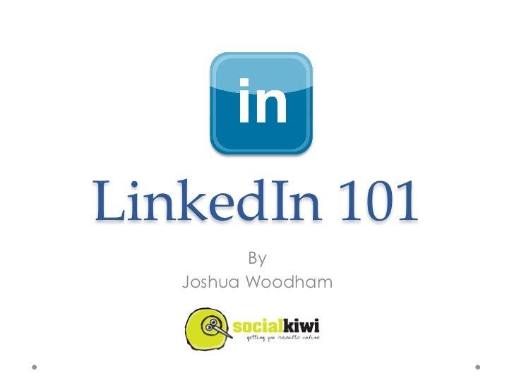 LinkedIn 101          By   Joshua Woodham