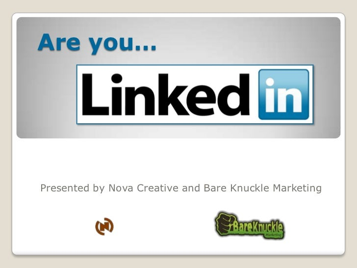Are you…<br />Presented by Nova Creative and Bare Knuckle Marketing<br />