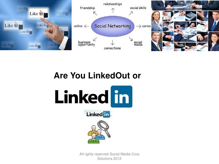 Are You LinkedOut or     All rights reserved Social Media Corp                  Solutions 2012
