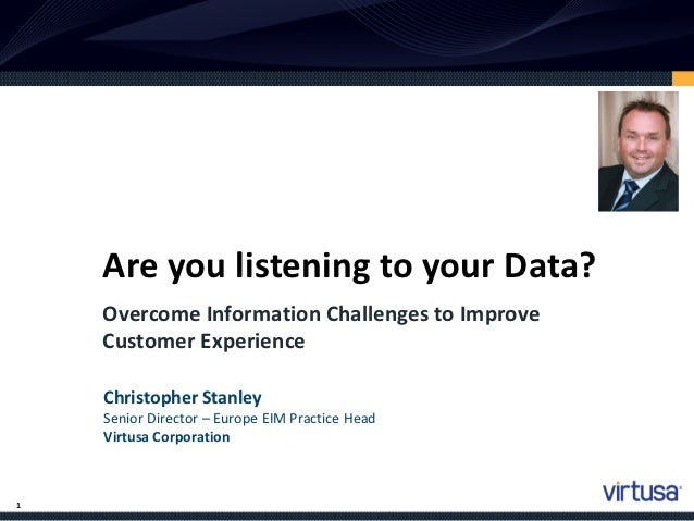 Are you listening to your Data?    Overcome Information Challenges to Improve    Customer Experience    Christopher Stanle...