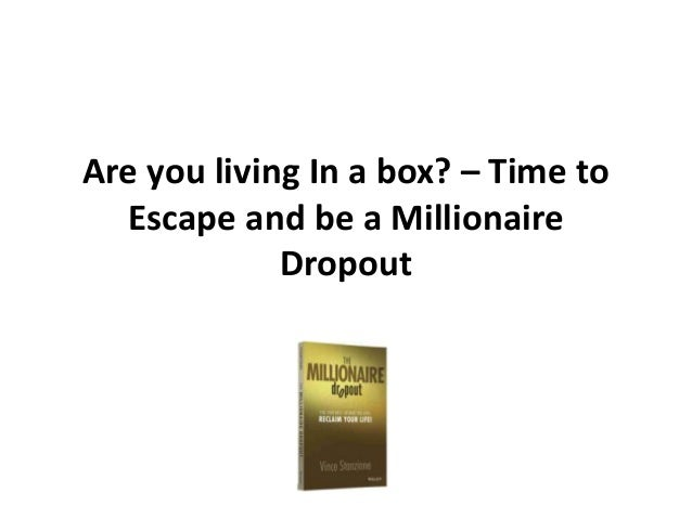 Are you living In a box? – Time toEscape and be a MillionaireDropout