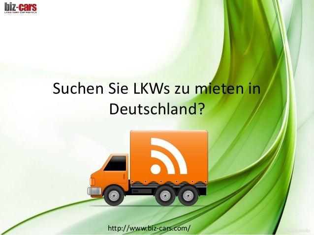 Suchen Sie LKWs zu mieten in  Deutschland?  http://www.biz-cars.com/