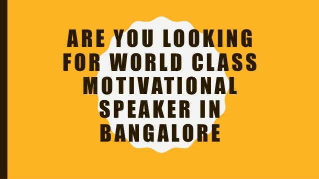 ARE YOU LOOKING FOR WORLD CLASS MOTIVATIONAL SPEAKER IN BANGALORE