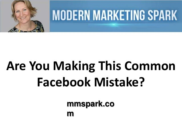 Are You Making This Common Facebook Mistake? mmspark.co m
