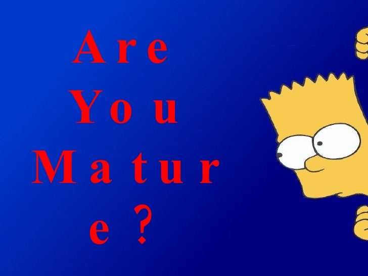 Are You Mature?