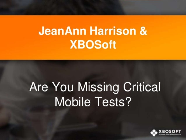 JeanAnn Harrison & XBOSoft Are You Missing Critical Mobile Tests?