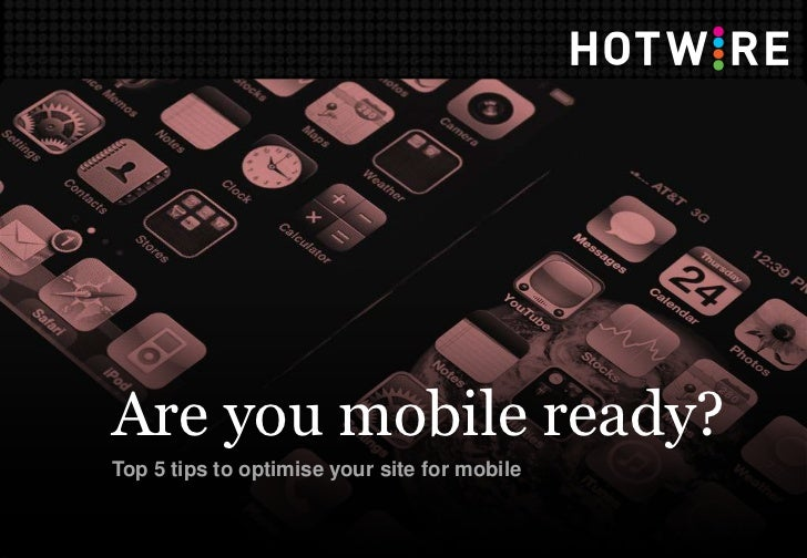 Are you mobile ready?Top 5 tips to optimise your site for mobile