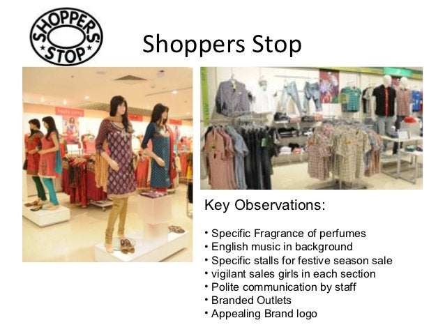 Shoppers Stop     Key Observations:     • Specific Fragrance of perfumes     • English music in background     • Specific ...