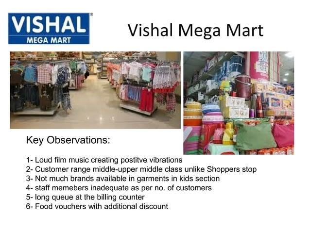 Vishal Mega MartKey Observations:1- Loud film music creating postitve vibrations2- Customer range middle-upper middle clas...