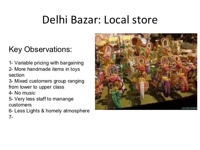 Delhi Bazar: Local storeKey Observations:1- Variable pricing with bargaining2- More handmade items in toyssection3- Mixed ...