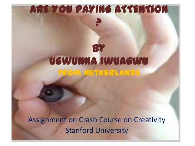 ARE YOU PAYING ATTENTION           ?            By      Ugwunna Iwuagwu        From NetherlandsAssignment on Crash Course ...