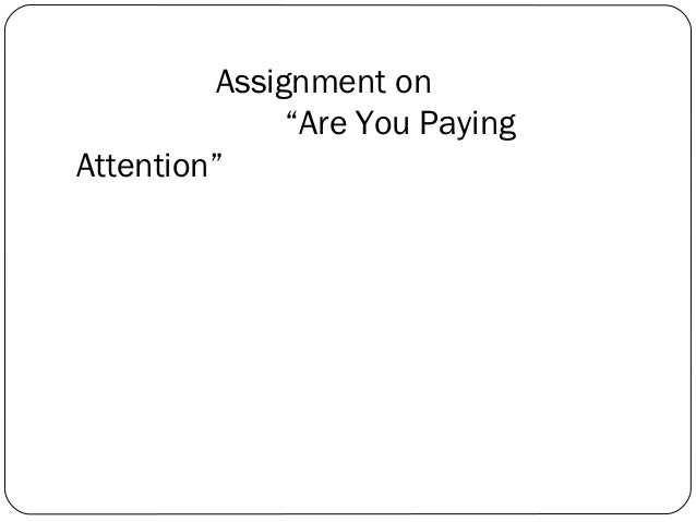 "Assignment on              ""Are You PayingAttention"""