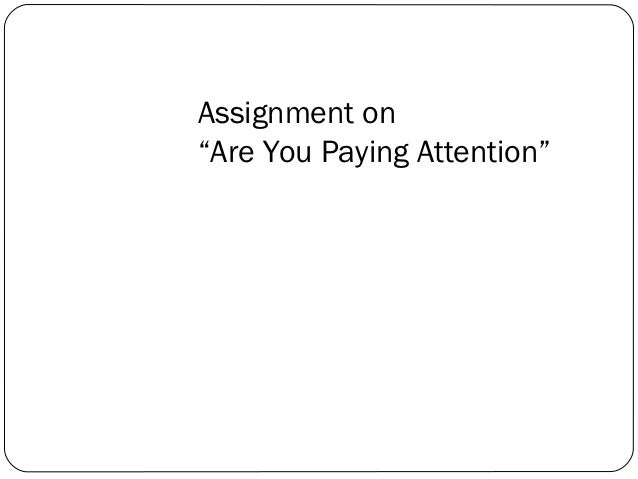 "Assignment on""Are You Paying Attention"""